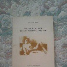 Libros de segunda mano: TERESA, UNA CHICA DE LOS ASPEROS CUARENTA, DE JOSE LARA PEREZ (POPULUS ET REX EDICIONES)(RUSTICA). Lote 124759515