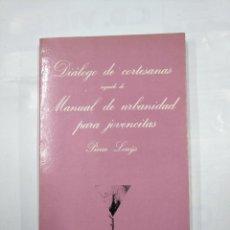 Libros de segunda mano: DIÁLOGOS DE CORTESANAS SEGUIDO DE MANUAL DE URBANIDAD PARA JOVENCITAS. PIERRE LOUYS. TDK345. Lote 125948195