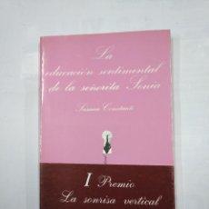 Libros de segunda mano: LA EDUCACIÓN SENTIMENTAL DE LA SEÑORITA SONIA. - SUSANA CONSTANTE. LA SONRISA VERTICAL Nº 13. TDK345. Lote 125948499