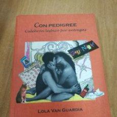 Libros de segunda mano: LOLA VAN GUARDIA - CON PEDIGREE - EDICIONES EGALES 1997. Lote 127125786