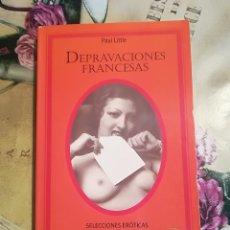 Libros de segunda mano: DEPRAVACIONES FRANCESAS - PAUL LITTLE - SELECCIONES ERÓTICAS SILENO. Lote 127637623
