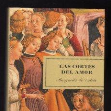 Libros de segunda mano: LAS CORTES DEL AMOR POR MARGARITA DE VALOIS (1ª EDICIÓN: FEBRERO, 2005) · 382 PÁGINAS . Lote 131112520