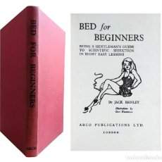 Libros de segunda mano: BED FOR BEGINNERS : BEING A GENTELMAN'S GUIDE TO SCIENTIFIC SEDUCTION… / JACK HANLEY. LONDON, 1956. Lote 131119292