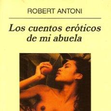 Libros de segunda mano: LOS CUENTOS ERÓTICOS DE MI ABUELA. ROBERT ANTONI. Lote 131142124