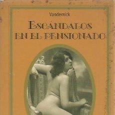 Libros de segunda mano: ESCÁNDALOS EN EL PENSIONADO - VANDERMICK - SILENO. Lote 131188840