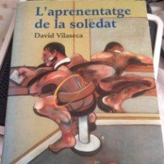 Libros de segunda mano: L'APRENENTATGE DE LA SOLITUD. DAVID VILASECA. PREMI OCTUBRE. TRES I QUARTRE, 1A ED. MAIG 2008.. Lote 134066207