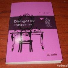 Libros de segunda mano: DIÁLOGOS DE CORTESANAS, PIERRE LOUŸS. LA SONRISA VERTICAL, EL PAÍS 2.015. Lote 137398270