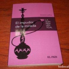Libros de segunda mano: EL IMPUDOR DE LA MIRADA, OCTÁVIO LOTHAR. LA SONRISA VERTICAL EL PAÍS 2.015. Lote 137418866