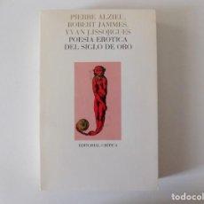Libros de segunda mano: LIBRERIA GHOTICA. PIERRE ALZIEU. POESIA EROTICA DEL SIGLO DE ORO.1984. EDITORIAL CRÍTICA.. Lote 137459334