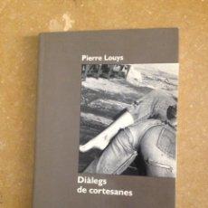 Libros de segunda mano: DIÀLEGS DE CORTESANES (PIERRE LOUYS). Lote 139287382