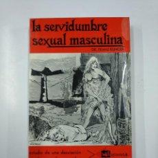 Libros de segunda mano: LA SERVIDUMBRE SEXUAL MASCULINA. DR. FRANZ KLINGER. SAGITARIO S.A. DE EDICIONES. TDK355. Lote 140862078