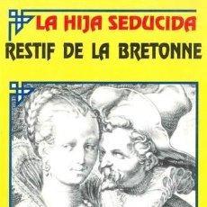 Libros de segunda mano: LA HIJA SEDUCIDA / RESTIFF DE LA BRETONNE - SIGLO XVIII - STOCK LIBRERIA / ENVÍO GRATIS. Lote 142988126