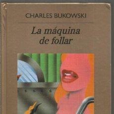 Libros de segunda mano: CHARLES BUKOWSKI. LA MAQUINA DE FOLLAR. ANAGRAMA. Lote 151411181