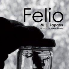 Libros de segunda mano: FELIO, DE M. J. ZAPATER, CON PRÓLOGO DEL CINEASTA JAVIER BARAJAS. Lote 144584650