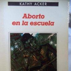 Libros de segunda mano: ABORTO EN LA ESCUELA KATHY ACKER EDITORIAL ANAGRAMA.CONTRASEÑAS. Lote 145711610