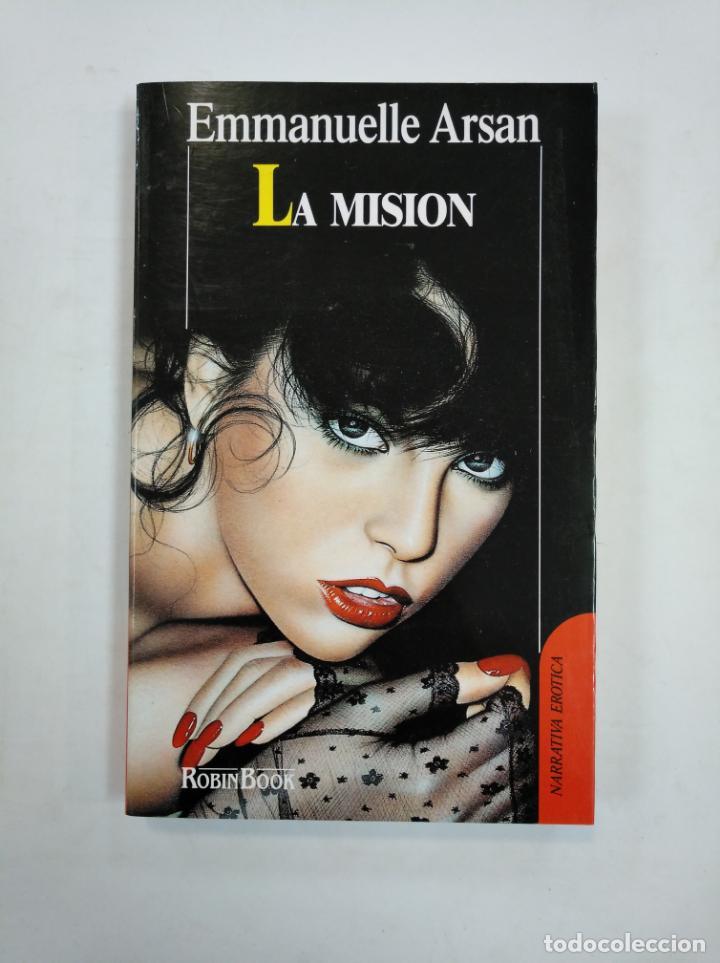 LA MISION. EMMANUELLE ARSAN. ROBIN BOOK. NARRATIVA EROTICA. TDK359 (Libros de Segunda Mano (posteriores a 1936) - Literatura - Narrativa - Erótica)