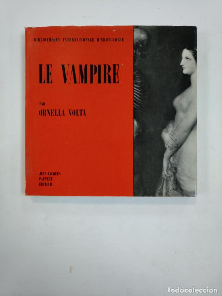 LE VAMPIRE. ORNELLA VOLTA. BIBLIOTEQUE INTERNATIONALE D'EROTOLOGIE. EN FRANCES. TDK359 (Libros de Segunda Mano (posteriores a 1936) - Literatura - Narrativa - Erótica)