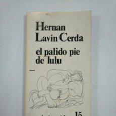 Libros de segunda mano: EL PALIDO PIE DE LULU. HERNAN LAVIN CERDA. LOS BRAZOS DE LUCAS Nº 15. TDK359. Lote 147443494