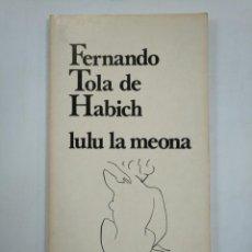 Libros de segunda mano: LULU LA MEONA. FERNANDO TOLA DE HABICH. LOS BRAZOS DE LUCAS Nº 11. TDK359. Lote 147445070