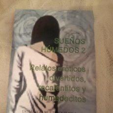 Libros de segunda mano: SUEÑOS HÚMEDOS 2. RELATOS ERÓTICOS DIVERTIDOS, RECALENTITOS Y HUMEDECITOS. Lote 150793578