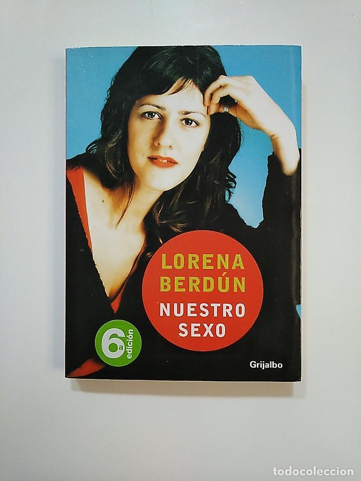 NUESTRO SEXO. - LORENA BERDUN. EDITORIAL GRIJALBO. TDK362 (Libros de Segunda Mano (posteriores a 1936) - Literatura - Narrativa - Erótica)