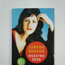 Libros de segunda mano: NUESTRO SEXO. - LORENA BERDUN. EDITORIAL GRIJALBO. TDK362. Lote 151072606