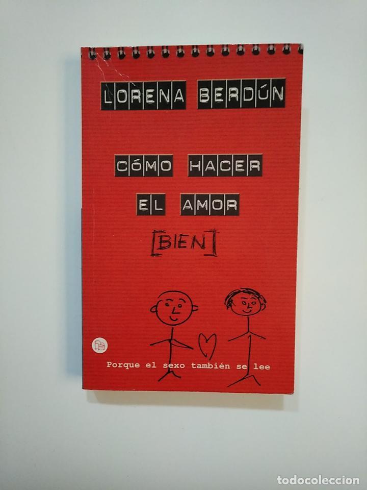 COMO HACER BIEN EL AMOR. LORENA BERDUN. PORQUE EL SEXO TAMBIEN SE LEE. TDK363 (Libros de Segunda Mano (posteriores a 1936) - Literatura - Narrativa - Erótica)