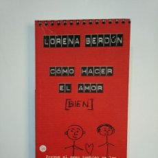 Libros de segunda mano: COMO HACER BIEN EL AMOR. LORENA BERDUN. PORQUE EL SEXO TAMBIEN SE LEE. TDK363. Lote 151092914