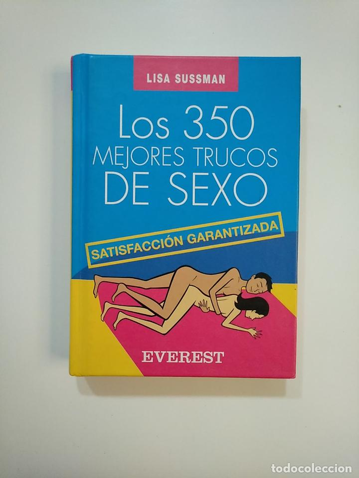 LOS 350 MEJORES TRUCOS DE SEXO: SATISFACCIÓN GARANTIZADA. LISA SUSSMAN. EVEREST. TDK363 (Libros de Segunda Mano (posteriores a 1936) - Literatura - Narrativa - Erótica)