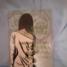 Libros de segunda mano: SUEÑOS HÚMEDOS 2. RELATOS ERÓTICOS DIVERTIDOS, RECALENTITOS Y HUMEDECITOS. Lote 151284462