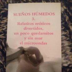 Libros de segunda mano: SUEÑOS HÚMEDOS 3. RELATITOS ERÓTICOS DIVERTIDOS, UN POCO QUEDAMITOS Y SIN USAR EL MICROONDAS. Lote 151291538