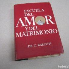 Libros de segunda mano: ESCUELA DEL AMOR Y DEL MATRIMONIO - DR. O. KARSTEN (EDIC. ZEUS 1963). Lote 151301178