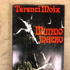 Libros de segunda mano: MUNDO MACHO. TERENCI MOIX. AYMA EDITORA 1972 (1ªEDICIÓN). 288 PÁGINAS.. Lote 151316210