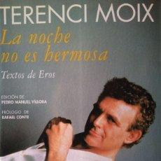 Libros de segunda mano: TERENCI MOIX: LA NOCHE NO ES HERMOSA. TEXTOS DE EROS. EDICIÓN DE PEDRO MANUEL VÍLLORA. RAFAEL CONTE . Lote 153335954