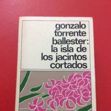 Libros de segunda mano: LA ISLA DE LOS JACINTOS CORTADOS. GONZALO TORRENTE BALLESTER. 1984.. Lote 153676010
