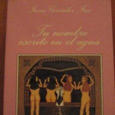 Libros de segunda mano: TU NOMBRE ESCRITO EN EL AGUA---IRENE GONZALEZ FREI. Lote 157116974