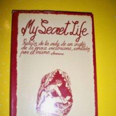 Libros de segunda mano: MY SECRET LIFE: RELATOS DE LA VIDA DE UN INGLÉS DE LA ÉPOCA VICTORIANA CONTADOS POR ÉL MISMO. Lote 160170490