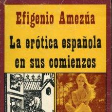 Libros de segunda mano: LA ERÓTICA ESPAÑOLA EN SUS COMIENZOS. EFIGENIO AMEZÚA. EDITORIAL FONTANELLA 1974. Lote 164837178
