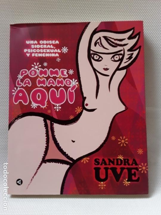 SANDRA UVE - PONME LA MANO AQUÍ (SANTILLANA 2009) FEMINISMO, SEXO, ILUSTRACIÓN (Libros de Segunda Mano (posteriores a 1936) - Literatura - Narrativa - Erótica)