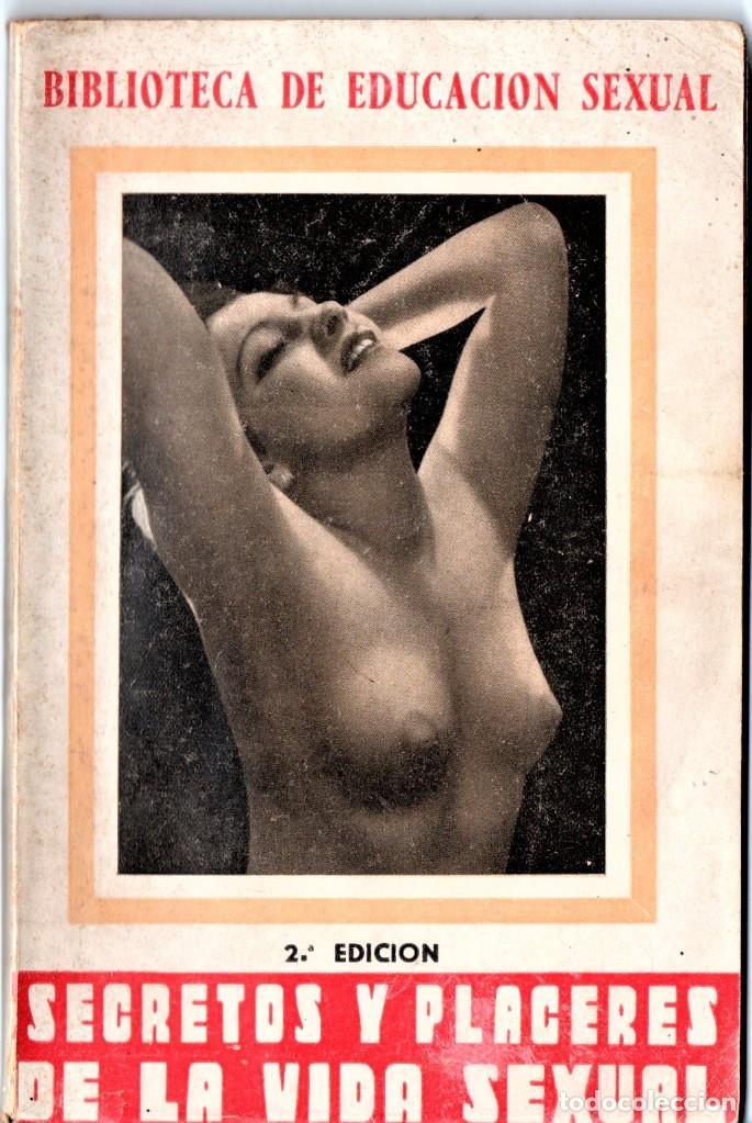 LIBRO, SECRETOS Y PLACERES DE LA VIDA SEXUAL,AÑO 1938,BARCELONA,EPOCA GUERRA CIVIL ESPAÑOLA,MUY RARO (Libros de Segunda Mano (posteriores a 1936) - Literatura - Narrativa - Erótica)