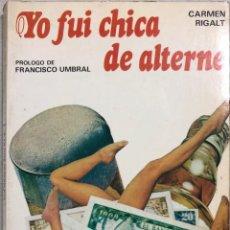 Libros de segunda mano: YO FUI CHICA DE ALTERNE. CARMEN RIGALT. SEDMAY EDICIONES. MADRID, 1976. Lote 168810172