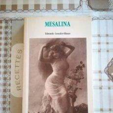 Libros de segunda mano: MESALINA - EDMUNDO GONZÁLEZ-BLANCO. Lote 169675188