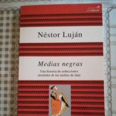 Libros de segunda mano: MEDIAS NEGRAS. UNA HISTORIA DE SEDUCCIONES ALREDEDOR DE LAS MEDIAS DE JANE - NÉSTOR LUJÁN. Lote 169688052