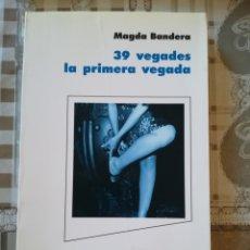 Libros de segunda mano: 39 VEGADES LA PRIMERA VEGADA - MAGDA BANDERA - EN CATALÀ. Lote 172608685