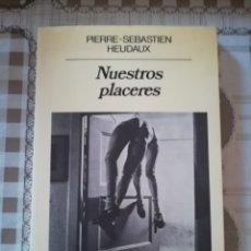 Libros de segunda mano: NUESTROS PLACERES - PIERRE-SEBASTIEN HEUDAUX. Lote 172635689