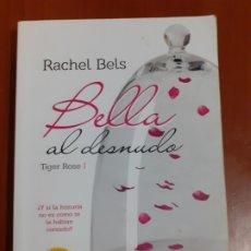 Libros de segunda mano: BELLA AL DESNUDO. RACHEL BELS. Lote 172692948