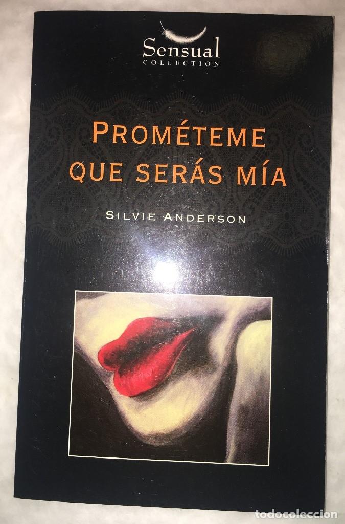 PROMETEME QUE SERAS MIA - SILVIE ANDERSON - COLECCION SENSUAL - RUSTICA - PU-L-SO 2013 (Libros de Segunda Mano (posteriores a 1936) - Literatura - Narrativa - Erótica)