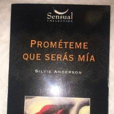 Libros de segunda mano: PROMETEME QUE SERAS MIA - SILVIE ANDERSON - COLECCION SENSUAL - RUSTICA - PU-L-SO 2013. Lote 172957932