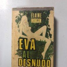 Libros de segunda mano: EVA AL DESNUDO. ELAINE MORGAN. MANANTIAL. PLAZA & JANES. BARCELONA, 1975. PAGINAS: 312.. Lote 173117459