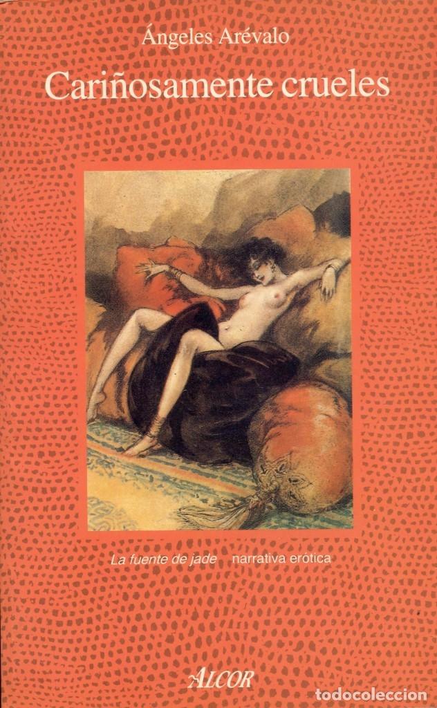 CARIÑOSAMENTE CRUELES. DE ÁNGELES ARÉVALO. (Libros de Segunda Mano (posteriores a 1936) - Literatura - Narrativa - Erótica)
